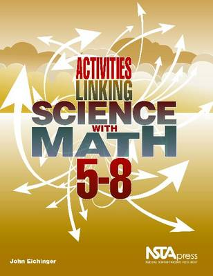Activities Linking Science with Math, 5-8 by John Eichinger