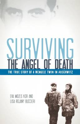 Surviving the Angel of Death The True Story of a Mengele Twin in Auschwitz by Eva Mozes Kor, Lisa Rojany Buccieri