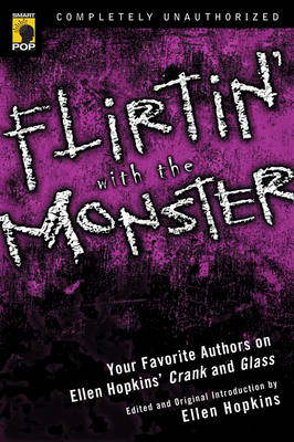 Flirtin' with the Monster Your Favorite Authors on Ellen Hopkins' Crank and Glass by Ellen Hopkins
