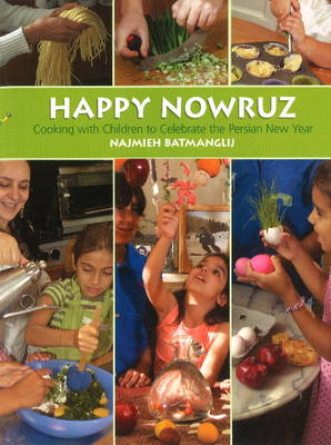 Happy Nowruz Cooking with Children to Celebrate the Persian New Year by Najmieh Batmanglij