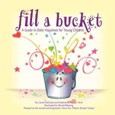 Fill a Bucket A Guide to Daily Happiness for Young Children by Carol McCloud, Katherine Martin