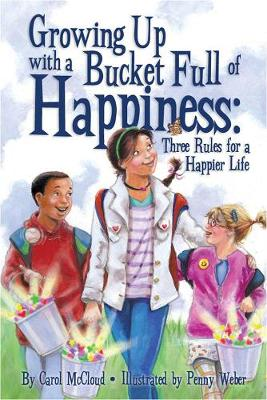 Growing Up With A Bucket Full Of Happiness Three Rules for a Happier Life by Penny Weber