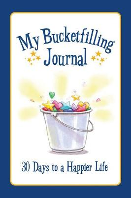 My Bucketfilling Journal 30 Days to a Happier Life by Carol McCloud