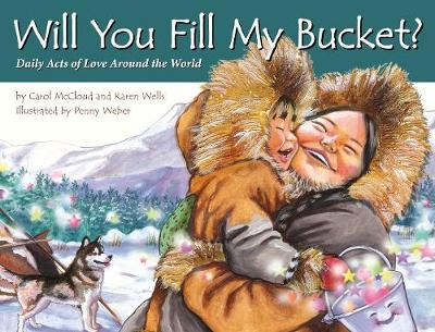 Will You Fill My Bucket? Daily Acts of Love Around the World by Carol McCloud, Karen Wells