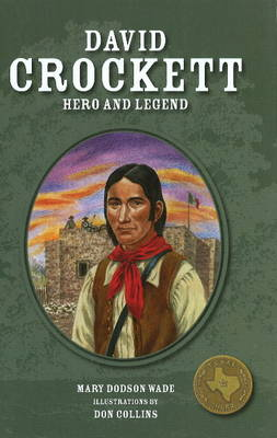 David Crockett Hero and Legend by Mary Dodson Wade, Don Collins