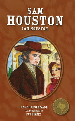 Sam Houston I am Houston by Mary Dodson Wade, Pat Finney