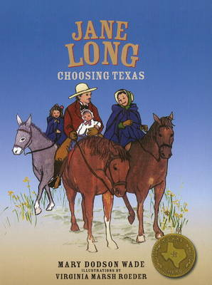 Jane Long Choosing Texas by Mary Dodson Wade, Virginia Roeder