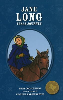 Jane Long Texas Journey by Mary Dodson Wade, Virginia Roeder