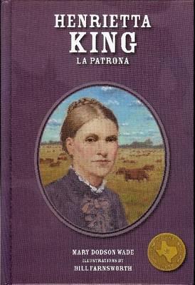 Henrietta King La Patrona by Mary Dodson Wade