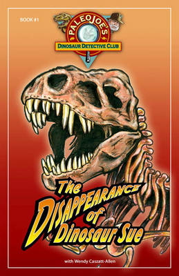 The Disappearance of Dinosaur Sue by Joe Paleo, Wendy Caszatt-Allen