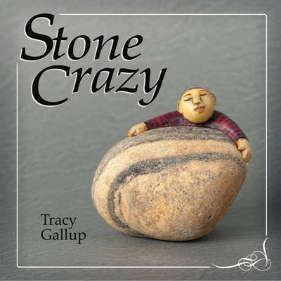 Stone Crazy by Tracy Gallup