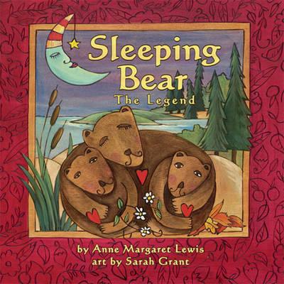 Sleeping Bear The Legend by Anne Margaret Lewis, Sarah Grant