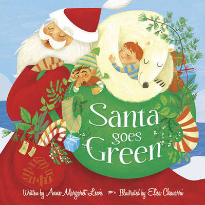 Santa Goes Green by Anne Margaret Lewis, Elise Chavarri