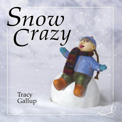Snow Crazy by Tracy Gallup