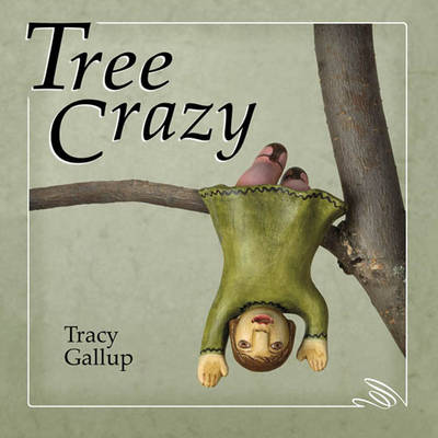 Tree Crazy by Tracy Gallup
