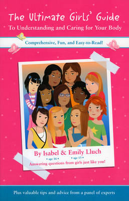 The Ultimate Girls' Guide to Understanding and Caring for Your Body by Isabel Lluch, Emily Lluch