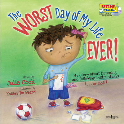 Worst Day of My Life Ever! My Story of Listening and Following Instructions - or Not! by Julia Cook