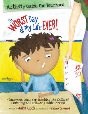 Worst Day of My Life Ever! Activity Guide for Teachers Classroom Ideas for Teaching the Skills of Listening and Following Instructions by Julia Cook