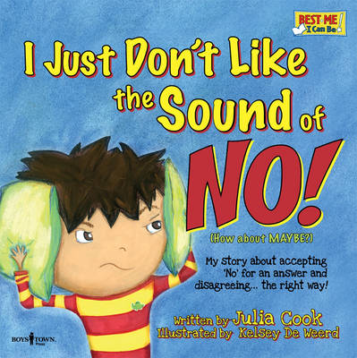 I Just Don't Like the Sound of No! My Story About Accepting 'no' for an Answer and Disagreeing ... the Right Way! by Julia Cook