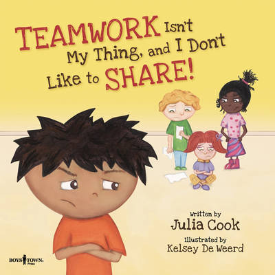 Teamwork isn't My Thing, and I Don't Like to Share! by Julia (Julia Cook) Cook