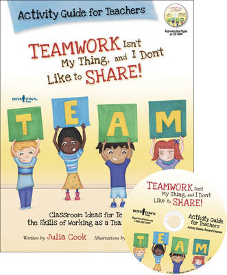 Teamwork Isn't My Thing, and I Don't Like to Share! Activity Guide for Teachers by Julia Cook