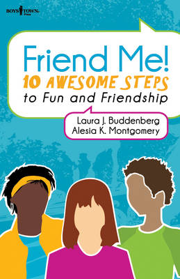 Friend Me! Ten Awsome Steps to Fun and Friendship by Laura J. (Laura J. Buddenberg) Buddenberg, Alesia K. (Alesia K. Montgomery ) Montgomery