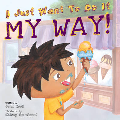 I Just Want to Do it My Way! by Julia (Julia Cook) Cook