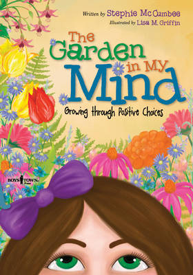 Garden In My Mind Growing Through Positive Choices by Stephie McCumbee