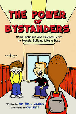 The Power of Bystanders Willie Bohanon and Friends Learn to Handle Bullying Like a Boss by Kip Jones