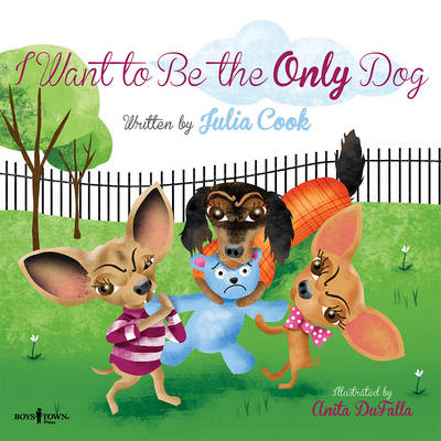 I Want to be the Only Dog by Julia (Julia Cook) Cook
