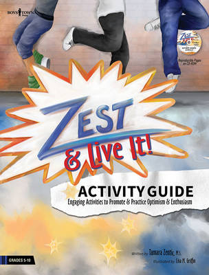 Zest & Live it! Activity Guide Engaging Activities to Promote and Practice Optimism and Enthusiasm by Tamara Zentic