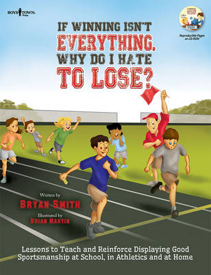 If Winning isn't Everything, Why Do I Hate to Lose? Activity Guide Lessons to Teach and Reinforce Displaying Good Sportsmanship at School, in Athletics and at Home by Bryan Smith