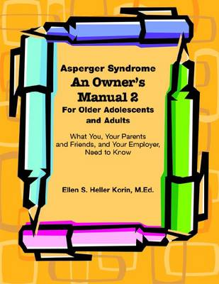 Asperger Syndrome an Owner's Manual Two For Older Adolescents. and Adults What You, Your Parents and Friends, and Your Employer Need to Know by Ellen Korin