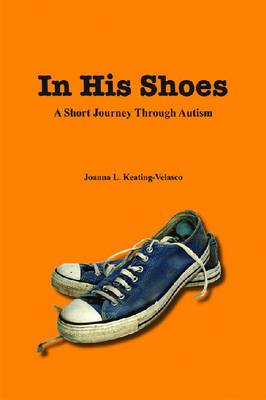 In His Shoes-a Short Journey Through Autism by Joanna L. Keating-Velasco