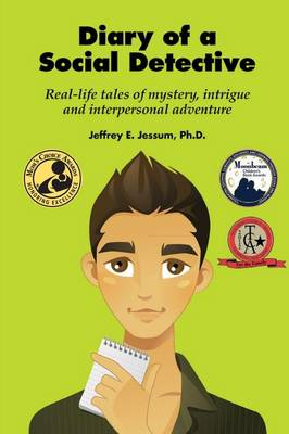 Diary of a Social Detective Real-Life Tales of Mystery, Intrigue and Interpersonal Adventure by Jeffrey E. Jessum