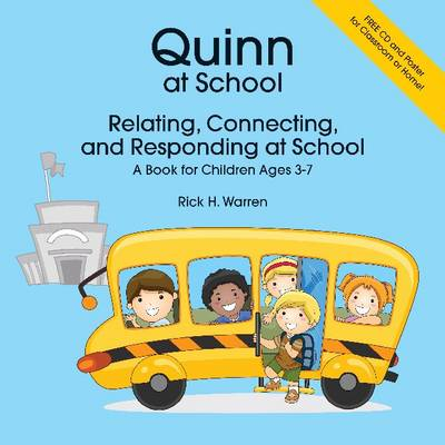 Quinn at School Relating, Connecting and Responding - A Book for Children Ages 3-7 by Rick Warren