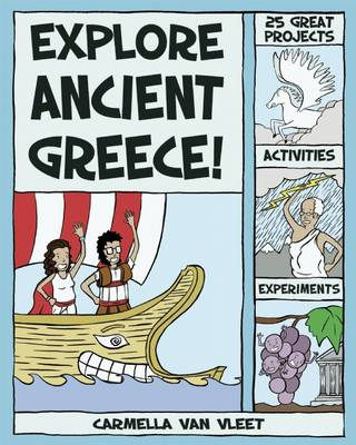 Explore Ancient Greece! 25 Great Projects, Activities and Experiments by Carmella Van Vleet