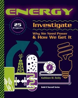 Energy 25 Projects Investigate Why We Need Power and How We Get it by Kathleen M. Reilly
