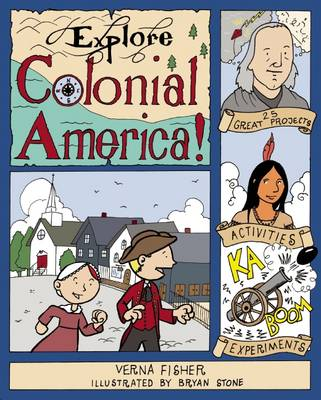 Explore Colonial America! 25 Great Projects, Activities, Experiments by Verna Fisher