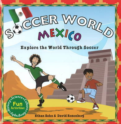 Mexico Explore the World Through Soccer by Ethan Zohn, David Rosenberg