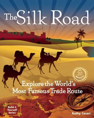 The Silk Road 20 Projects Explore the World's Most Famous Trade Route by Kathryn Ceceri