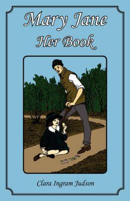 Mary Jane - Her Book by Clara Ingram Judson