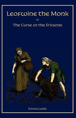Leofwine the Monk Or, the Curse of the Ericsons, a Story of a Saxon Family by Emma Leslie