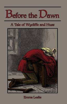 Before the Dawn A Tale of Wycliffe and Huss by Emma Leslie