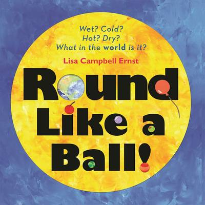 Round Like a Ball by Lisa Ernst Campbell