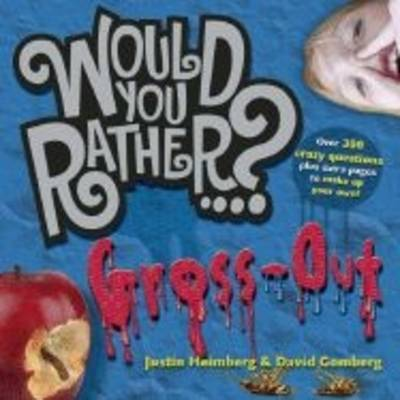 Would You Rather...?: Gross Out Over 300 Disgusting Dilemmas Plus Extra Pages to Make Up Your Own! by Justin Heimberg, David Gomberg