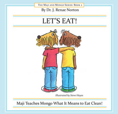 Let's Eat! Maji Teaches Mongo What it Means to Eat Clean! by Dr. J. Renae Norton