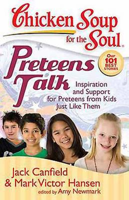 Preteens Talk Inspiration and Support for Preteens from Kids Just Like Them by Jack (The Foundation for Self-Esteem) Canfield, Mark Victor Hansen, Amy Newmark