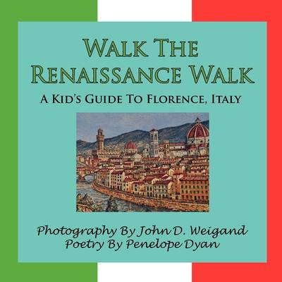 Walk The Renaissance Walk---A Kid's Guide To Florence, Italy by John D Weigand, Penelope Dyan