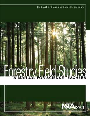 Forestry Field Studies A Manual for Science Teachers by David D. Glenn, Donald I. Dickmann